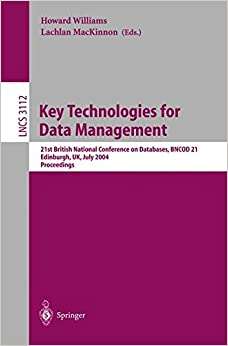 Key Technologies for Data Management: 21st British National Conference on Databases, BNCOD 21, Edinburgh, UK, July 7-9, 2004, Proceedings (Lecture Notes in Computer Science)