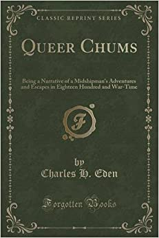 Queer Chums: Being a Narrative of a Midshipman's Adventures and Escapes in Eighteen Hundred and War-Time (Classic Reprint)