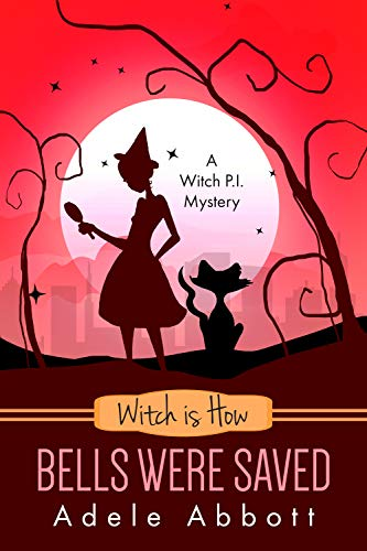 Witch is How Bells Were Saved (A Witch P.I. Mystery Book 33) by [Abbott, Adele]