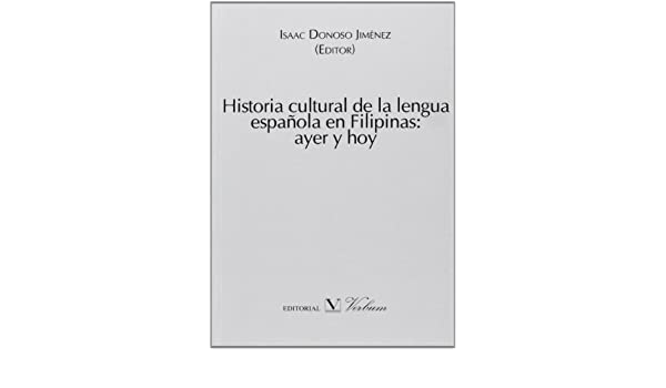 Historia cultural de la lengua española en Filipinas: ayer y hoy ...