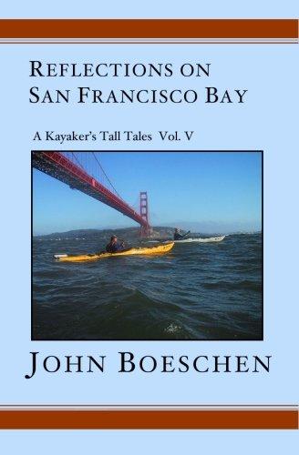 Reflections on San Francisco Bay: A Kayaker's Tall Tales Volume 5 pdf epub