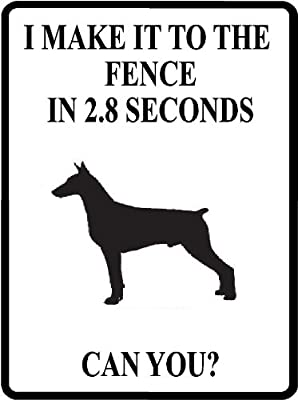 "Any and All Graphics I MAKE IT TO THE FENCE IN 2.8 SECONDS. CAN YOU? Dog lover Doberman Pinscher Novelty aluminum 9""x12"" parking sign"