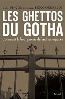 Les Ghettos du Gotha : Comment la bourgeoisie défend ses espaces par Pinçon