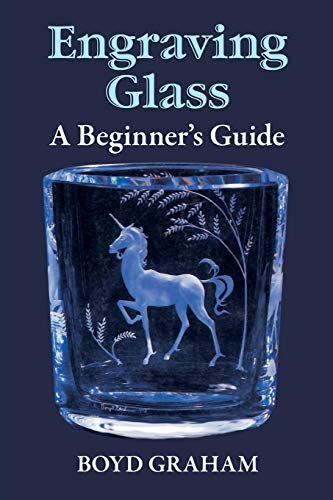 (Engraving Glass: A Beginner's Guide)
