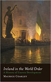 Book Ireland in the World Order: A History of Uneven Development