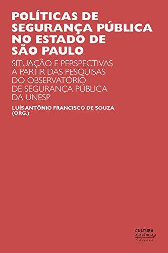 Políticas de segurança pública no estado de São Paulo: situações e perspectivas a partir das pesquisas do Observatório de Segurança Pública da UNESP (Portuguese Edition)