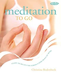 Meditation to Go: Learn to Relax, De-stress, Find Peace of Mind