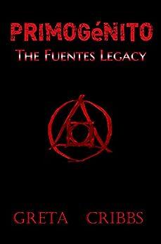 Primogénito: The Fuentes Legacy by [Cribbs, Greta]