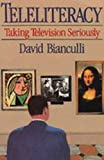 Teleliteracy : Taking Television Seriously, Bianculli, David, 0826405355