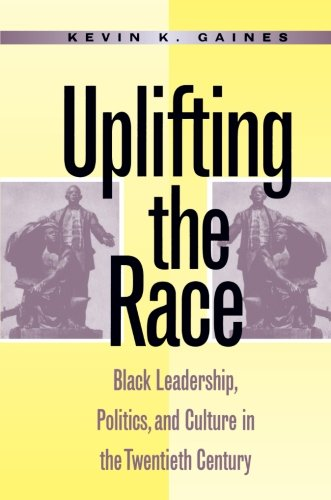 Search : Uplifting the Race: Black Leadership, Politics, and Culture in the Twentieth Century