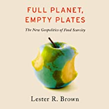 Full Planet: Empty Plates Audiobook by Lester R. Brown Narrated by Alpha Trivette