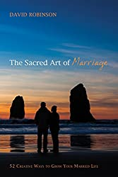The Sacred Art of Marriage: 52 Creative Ways to Grow Your Married Life