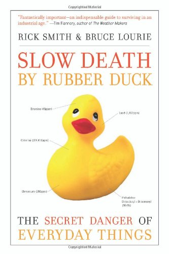 Slow Death by Rubber Duck: The Secret Danger of Everyday Things ()
