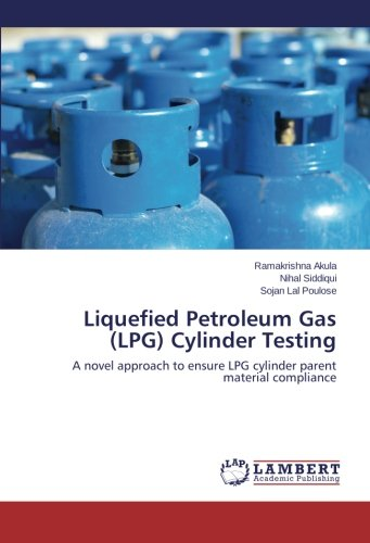 Liquefied Petroleum Gas (LPG) Cylinder Testing: A novel approach to ensure LPG cylinder parent material compliance (Lpg Cylinder)