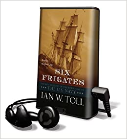 Six Frigates The Epic History Of The Founding Of The U S Navy By Ian W Toll