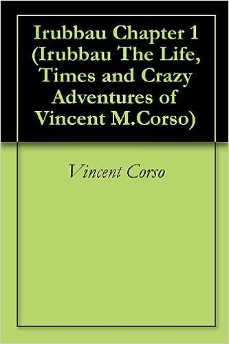 Les bøker online gratis uten nedlasting Irubbau Chapter 1 (Irubbau The Life, Times and Crazy Adventures of Vincent M.Corso ) (Norwegian Edition) PDF B0070H5BMI