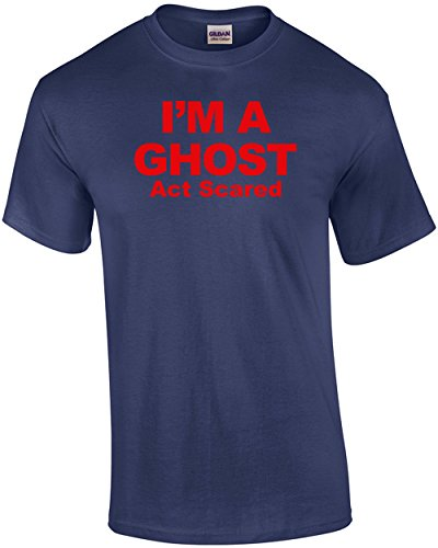 I'm A Ghost Act Scared T shirt Sarcastic Funny Halloween Costume Adult Joke Clever Fun Tee -