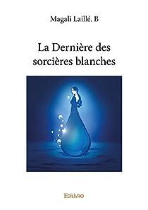 La Dernière des sorcières blanches par Laillé. B