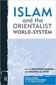Book Islam and the Orientalist World-system (Political Economy of the World-System Annuals) by Khaldoun Samman (2008-11-20)