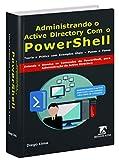 Administrando o Active Directory com o Windows PowerShell Teoria e Exemplos Práticos e Úteis - Passo a Passo   Você vai Entender como Funcionam os Comandos (cmdlets) do PowerShell e Aprender a Utilizá-los Para Administrar o Active Directory!   Com es...