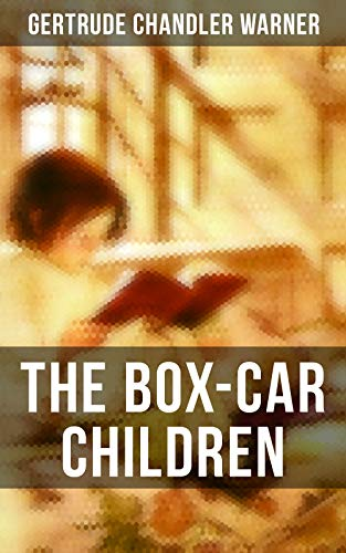 The Box-Car Children: Warmhearted Family Classic by [Warner, Gertrude Chandler]