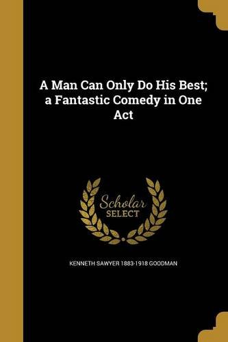 Download A Man Can Only Do His Best; A Fantastic Comedy in One Act PDF