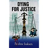 DYING FOR JUSTICE: She wanted the truth - They wanted her dead (Dying for Justice Series Book 1)