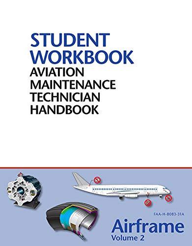 Aviation Maintenance Technician Handbook - Airframe Vol.2: FAA-H-8083-31A Student Workbook (Aviation Maintenance Technician Handbook Airframe Volume 2)
