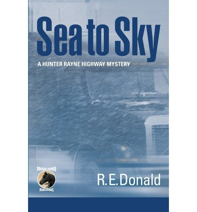 Download { [ SEA TO SKY (NEW) (HUNTER RAYNE HIGHWAY MYSTERY) ] } Donald, R E ( AUTHOR ) Mar-14-2013 Paperback ebook