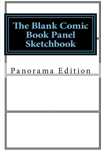 The Blank Comic Book Panel Sketchbook: Panoramic Panel Edition (Activity Drawing & Coloring Books)
