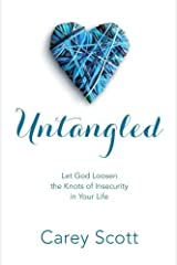 Untangled: Let God Loosen the Knots of Insecurity in Your Life by Carey Scott (2015-06-02)