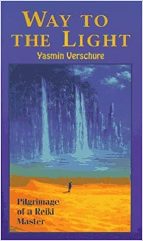 Way to the Light: Pilgrimage of a Reiki Master by Yasmin Verschure (1996-10-03)