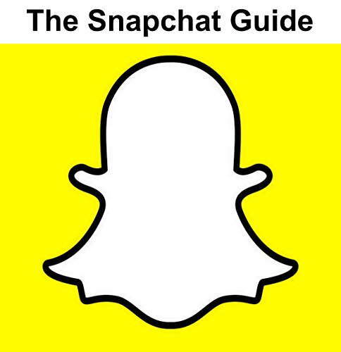 SNAPCHAT: THE SNAPCHAT GUIDE (SNAPCHAT MARKETING, SNAPCHAT 101, SNAPCHAT FOR DUMMIES, SNAPCHAT GUIDE, SNAPCHAT APP FREE) (Best Snapchat Filters App)