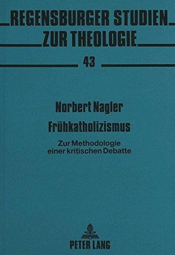 Frühkatholizismus: Zur Methodologie einer kritischen Debatte (Regensburger Studien zur Theologie) (German Edition) by Peter Lang GmbH, Internationaler Verlag der Wissenschaften