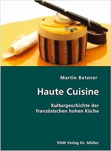 Haute Cuisine Kulturgeschichte Der Franzosischen Hohen Kuche