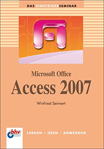 Microsoft Office Access 2007 (bhv Einsteigerseminar)