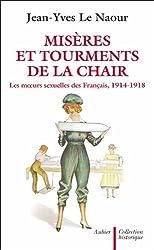 Misères et tourments de la chair durant la Grande Guerre: Les mœurs sexuelles des Français, 1914-1918 (Collection historique) (French Edition)