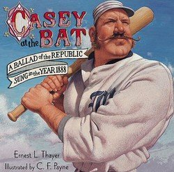 Ernest Lawrence Thayer: Casey at the Bat : A Ballad of the Republic Sung in the Year 1888 (Hardcover); 2003 Edition