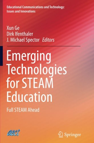 Emerging Technologies for STEAM Education: Full STEAM Ahead (Educational Communications and Technology: Issues and Innovations)