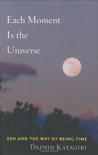 Each Moment Is the Universe: Zen and the Way of Being Time pdf