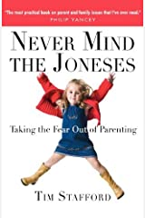 Never Mind the Joneses: Taking the Fear Out of Parenting Kindle Edition
