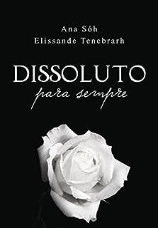 Dissoluto - Para Sempre (The Underwood´s Livro 2)