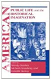 American Public Life and the Historical Imagination, , 0268020175