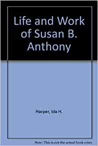the life and work of susan b anthony Yes, susan b anthony was a wise woman and a fierce leader, and she changed the entire course of life for women, but surely she wasn't all right about marriage right image via feserc /flickr.