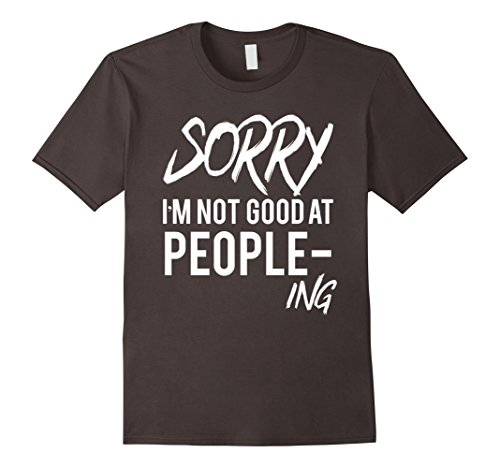 sorry-im-not-good-at-people-ing-funny-t-shirt