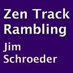 Zen Track Rambling | Jim Schroeder