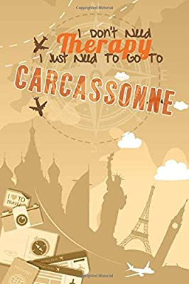 I Dont Need Therapy I Just Need To Go To Carcassonne: Carcassonne Travel Notebook |