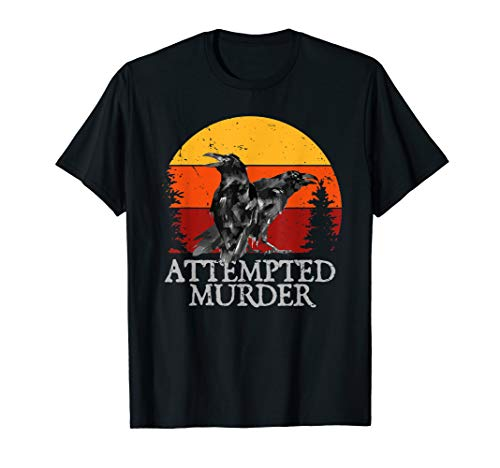 Attempted Murder Crows & Ravens Funny Crow T-Shirt