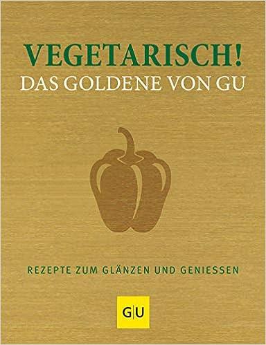 Vegetarisch! Rezepte zum Glänzen und Genießen