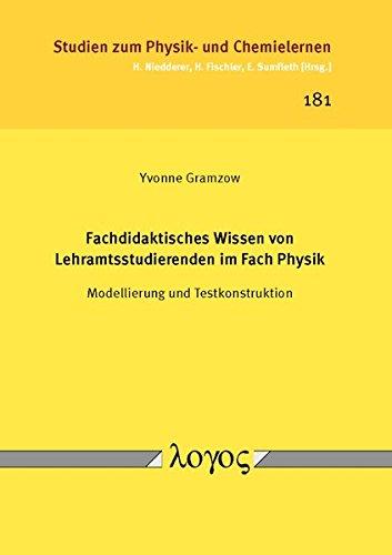 Fachdidaktisches Wissen von Lehramtsstudierenden im Fach Physik: Modellierung und Testkonstruktion (Studien zum Physik- und Chemielernen, Band 181)